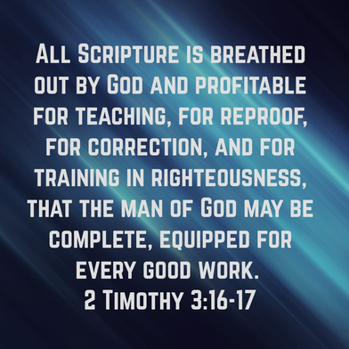 All Scripture is breathed out by God and profitable for teaching, for reproof, for correction, and for training in righteousness, that the man of God may be complete, equipped for every good work. - 2 Timothy 3: 16-17